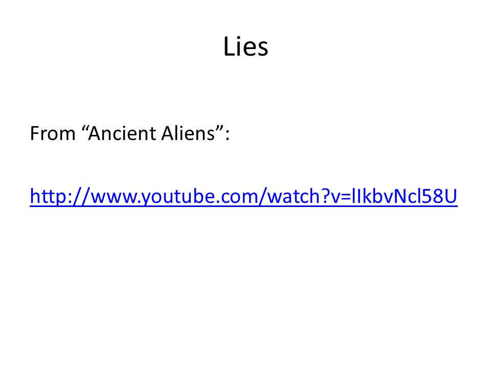 Lies From Ancient Aliens : http://www.youtube.com/watch v=lIkbvNcl58U