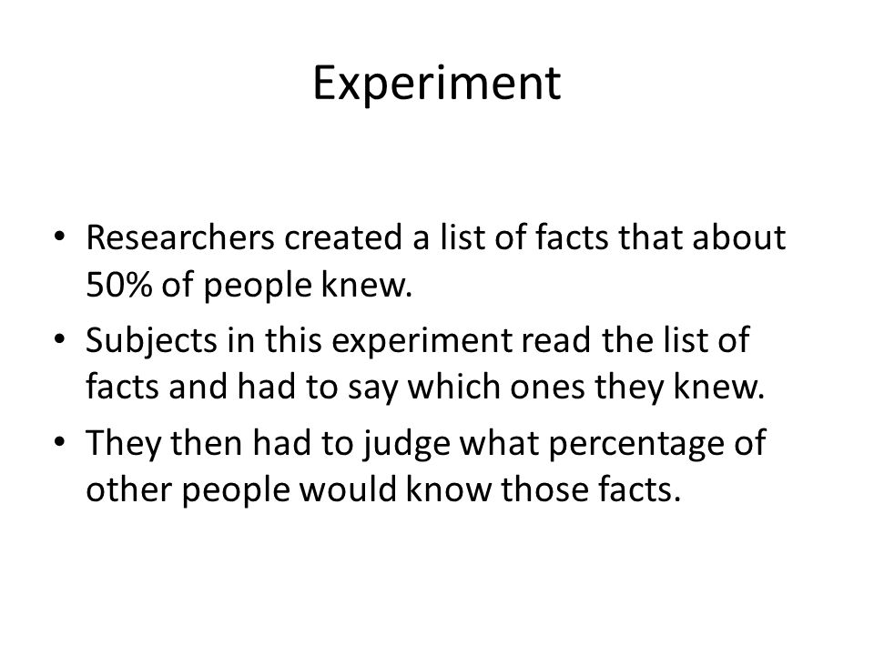 Experiment Researchers created a list of facts that about 50% of people knew.
