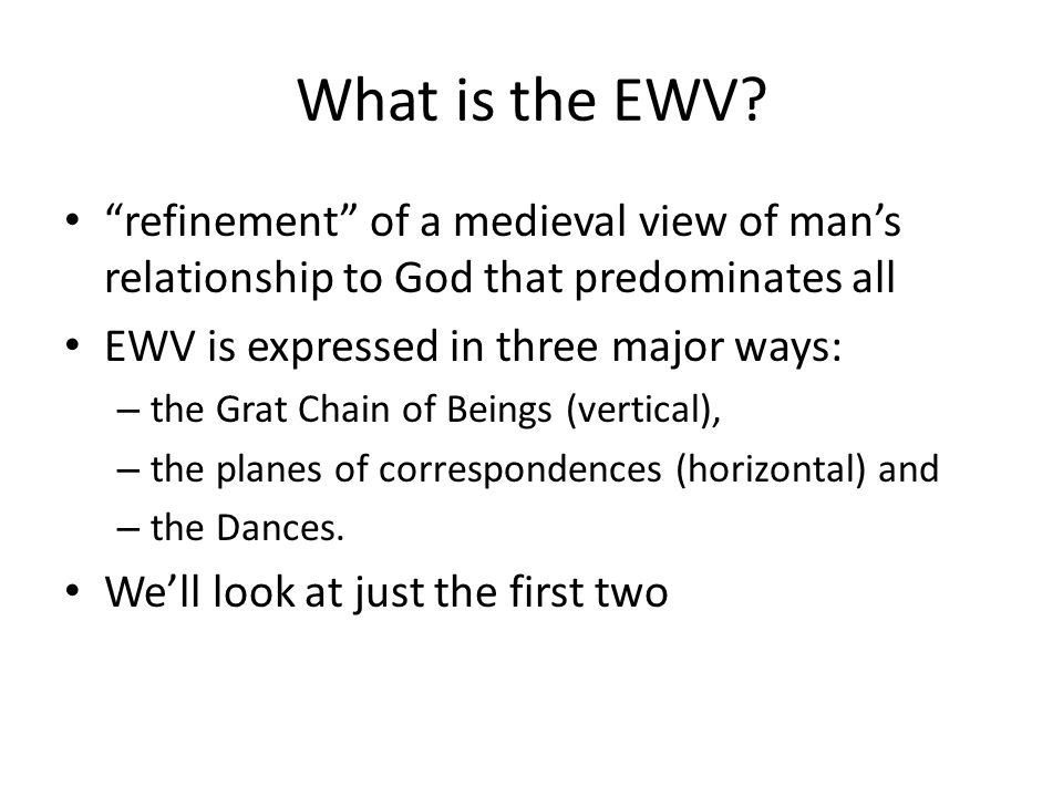 What is the EWV refinement of a medieval view of man's relationship to God that predominates all.