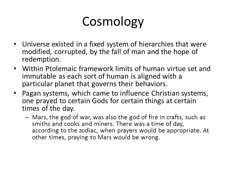 Cosmology Universe existed in a fixed system of hierarchies that were modified, corrupted, by the fall of man and the hope of redemption.