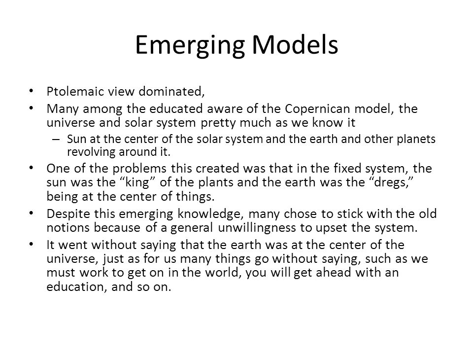 Emerging Models Ptolemaic view dominated,
