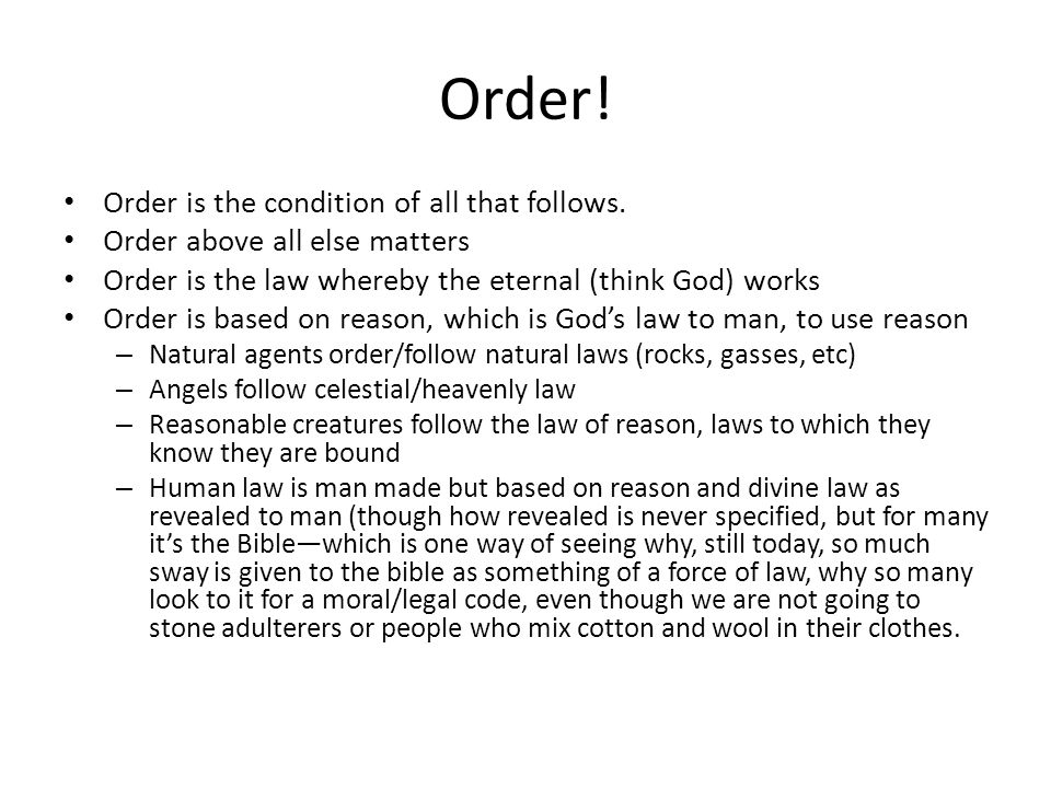 Order! Order is the condition of all that follows.