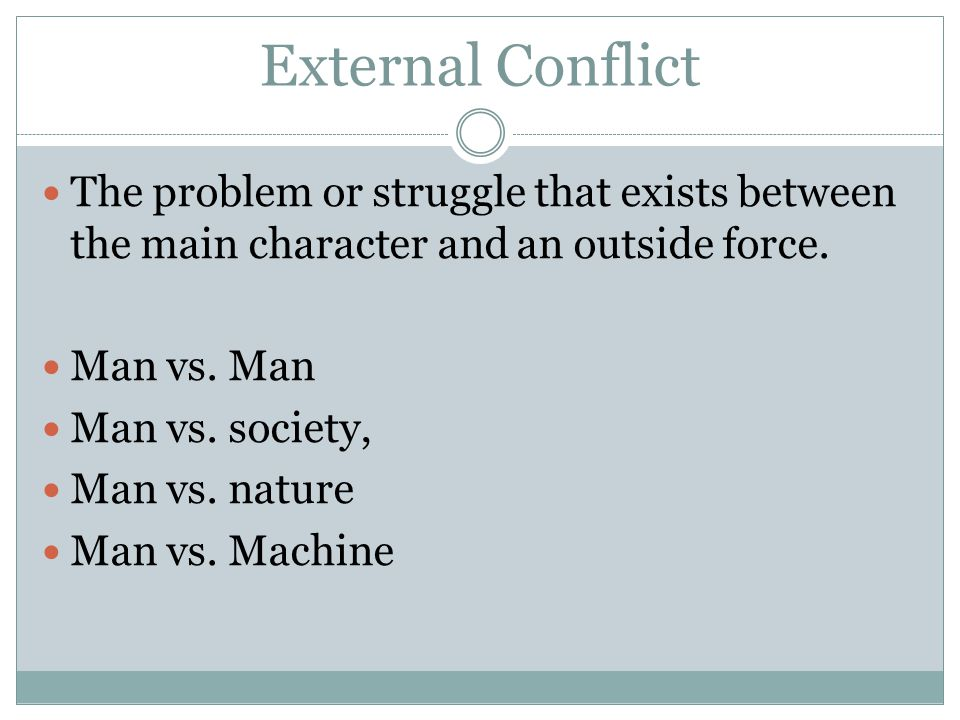 External Conflict The problem or struggle that exists between the main character and an outside force.