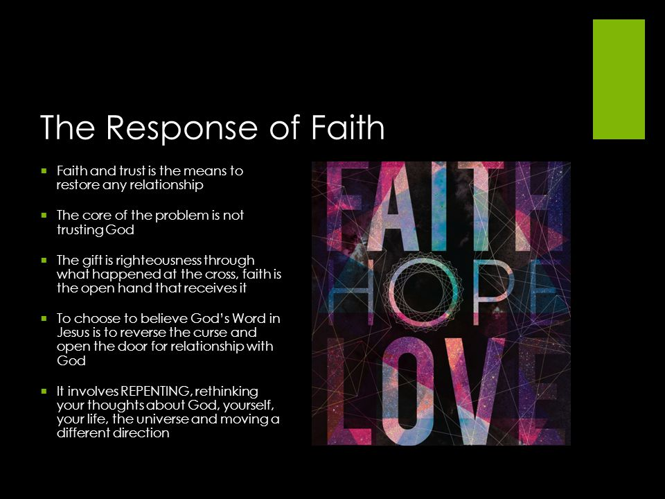The Response of Faith Faith and trust is the means to restore any relationship. The core of the problem is not trusting God.