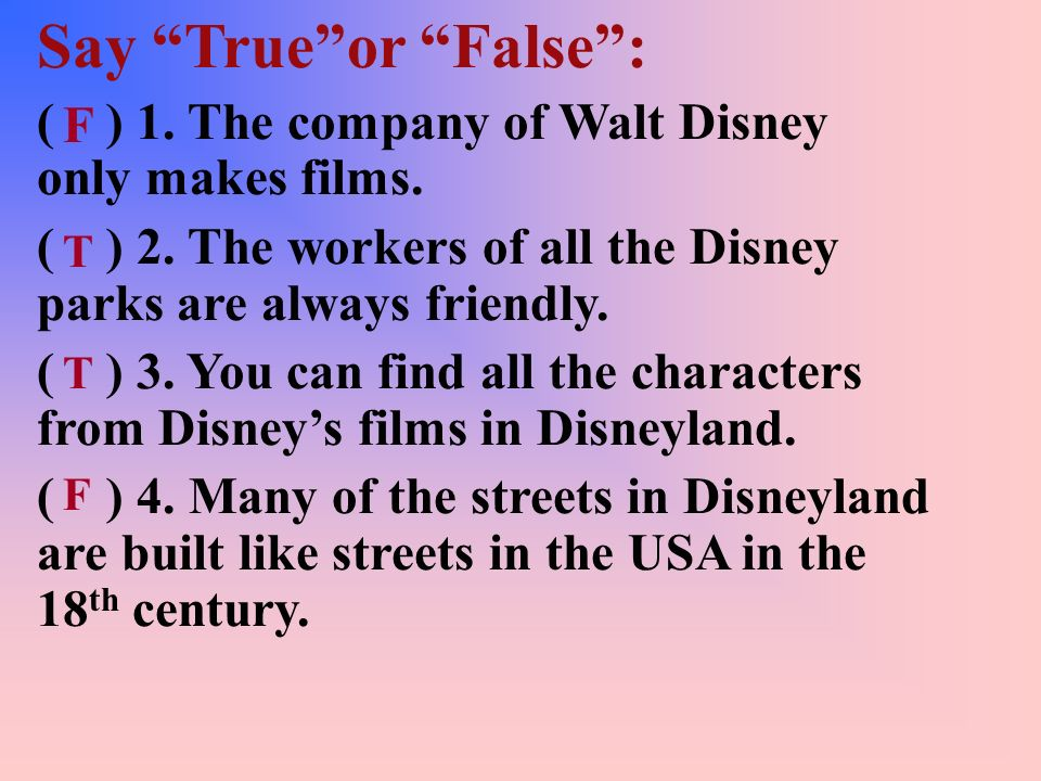 Say True or False : ( ) 1. The company of Walt Disney only makes films.