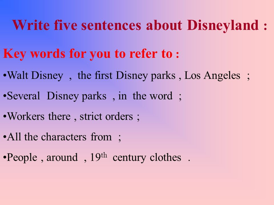 Write five sentences about Disneyland :