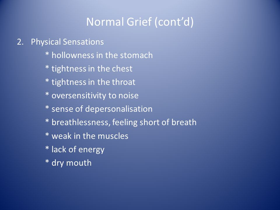 Normal Grief (cont'd) Physical Sensations * hollowness in the stomach