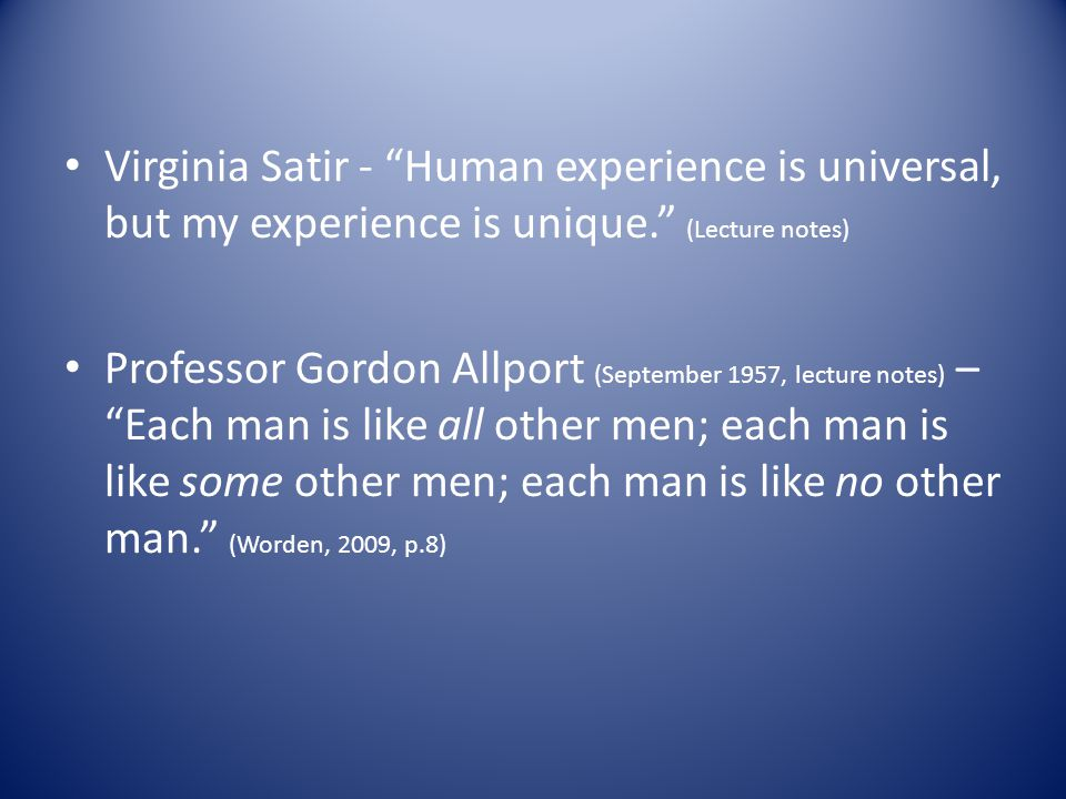 Virginia Satir - Human experience is universal, but my experience is unique. (Lecture notes)