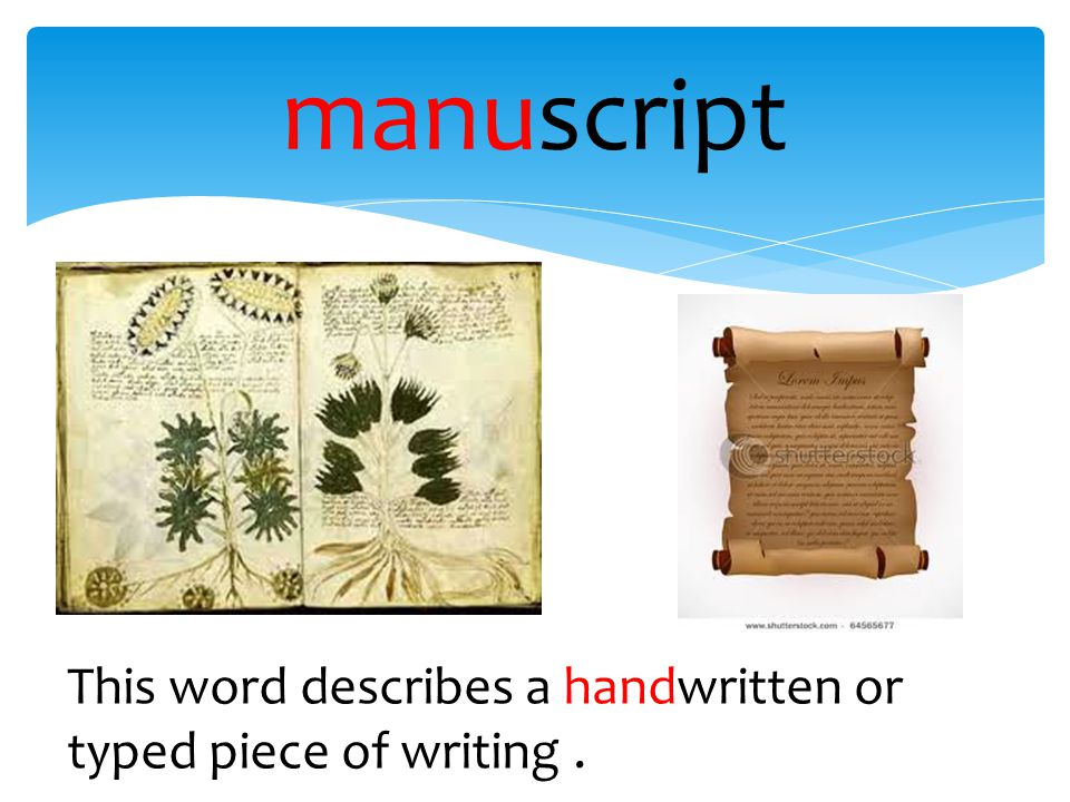 manuscript This word describes a handwritten or typed piece of writing .