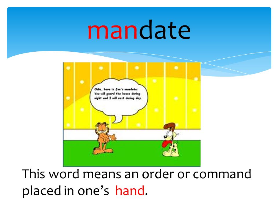 mandate This word means an order or command placed in one's hand.