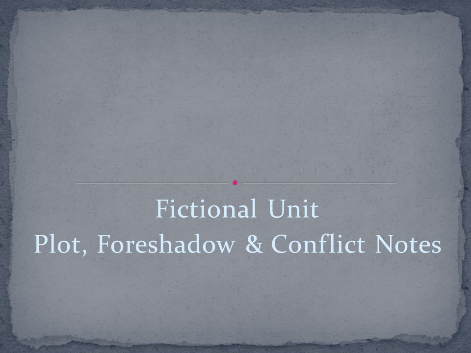 Fictional Unit Plot, Foreshadow & Conflict Notes