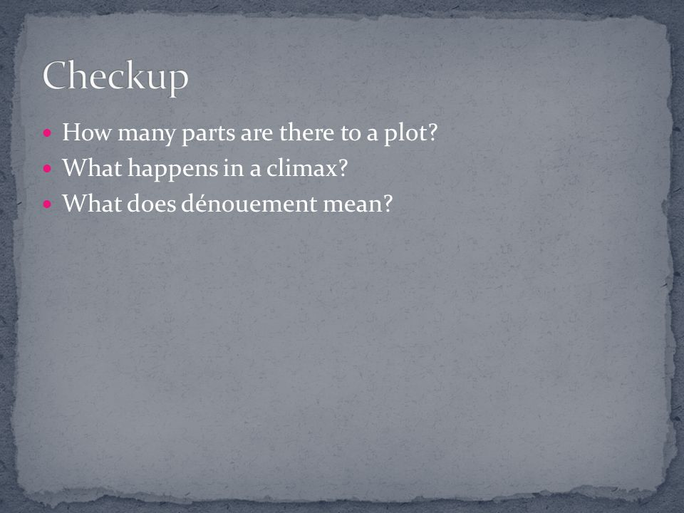 Checkup How many parts are there to a plot What happens in a climax