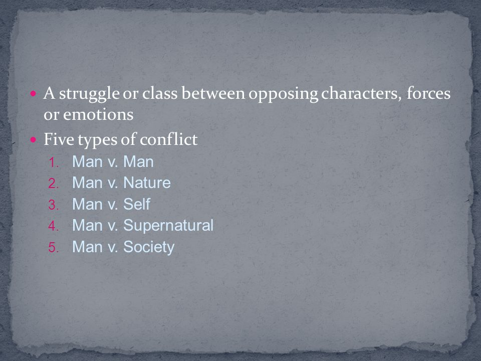 A struggle or class between opposing characters, forces or emotions