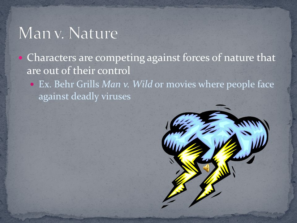Man v. Nature Characters are competing against forces of nature that are out of their control.