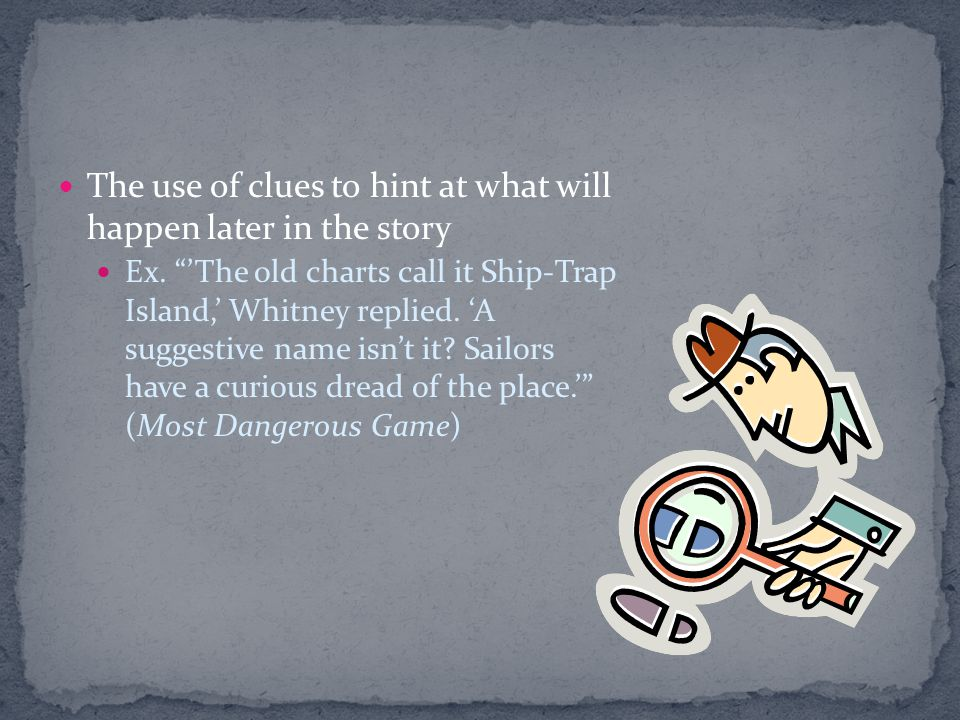 The use of clues to hint at what will happen later in the story