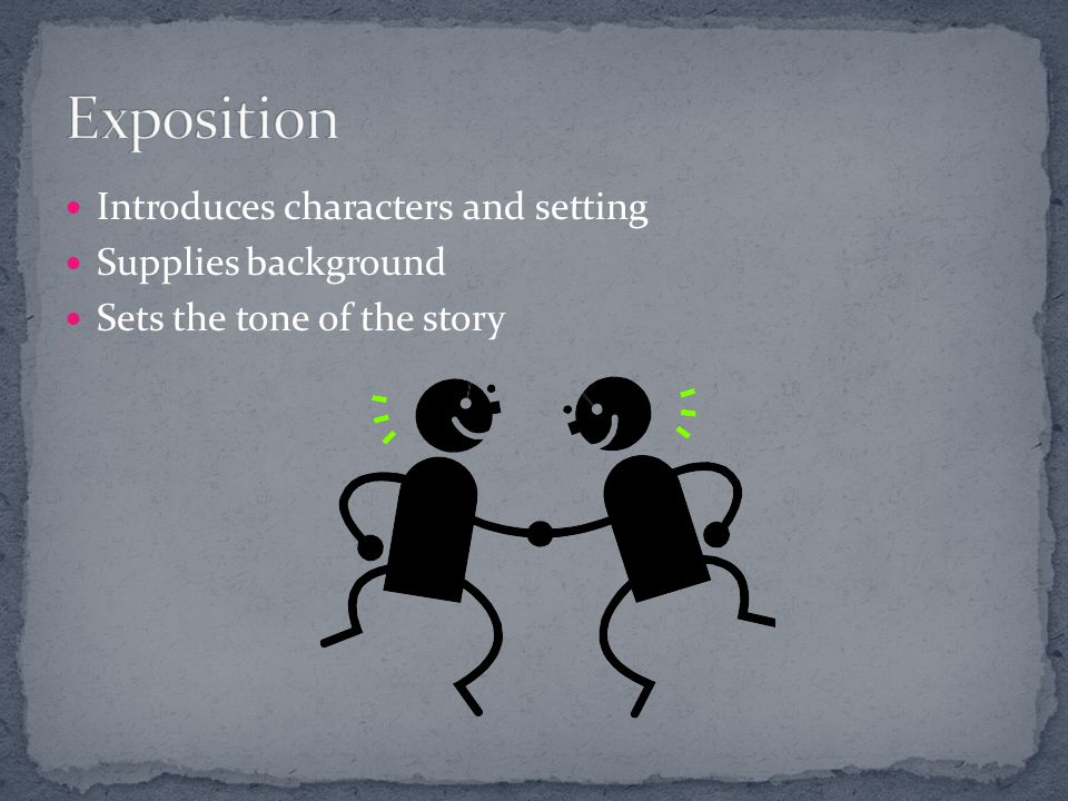 Exposition Introduces characters and setting Supplies background