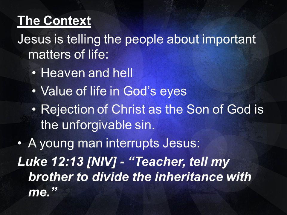 The Context Jesus is telling the people about important matters of life: Heaven and hell. Value of life in God's eyes.