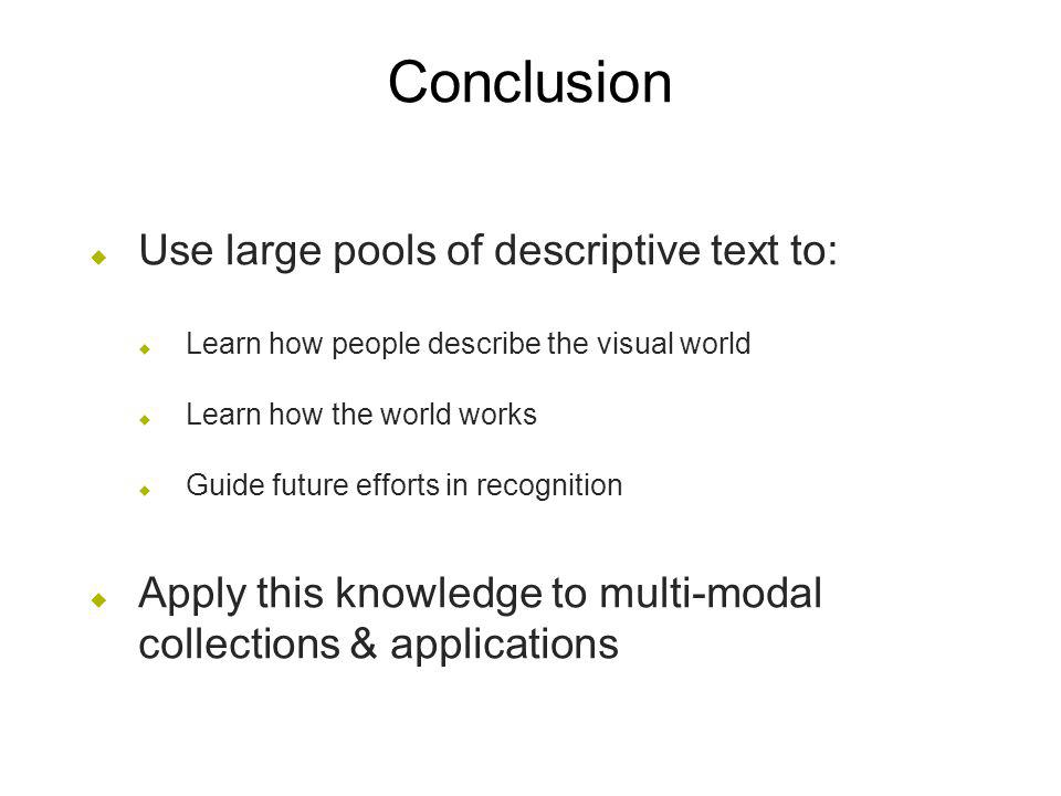 Conclusion Use large pools of descriptive text to: