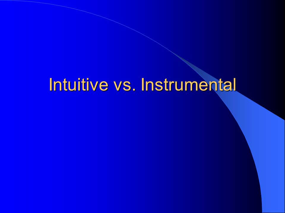 Intuitive vs. Instrumental
