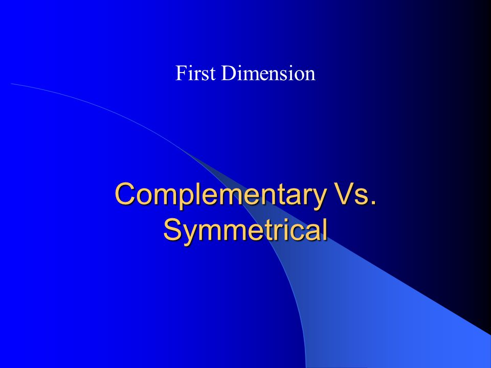 Complementary Vs. Symmetrical