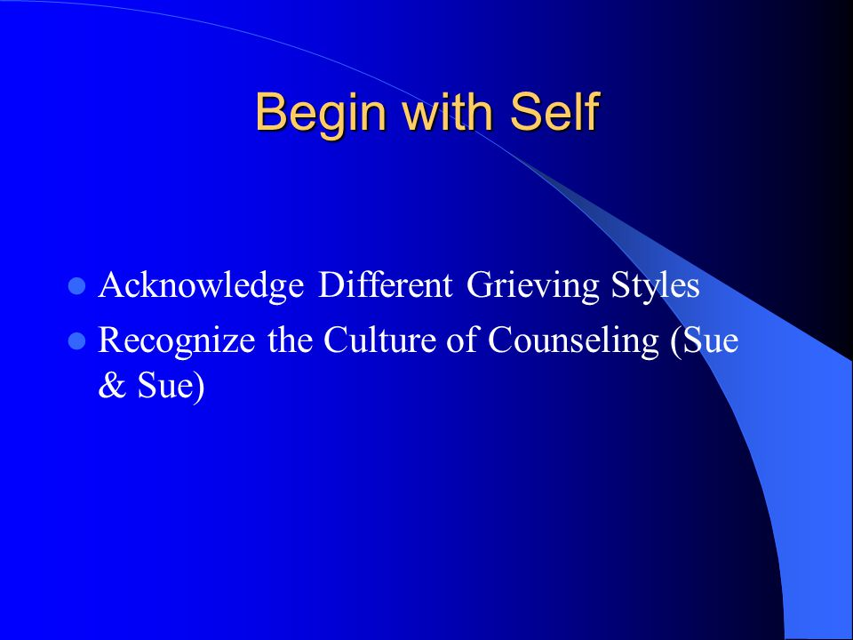 Begin with Self Acknowledge Different Grieving Styles