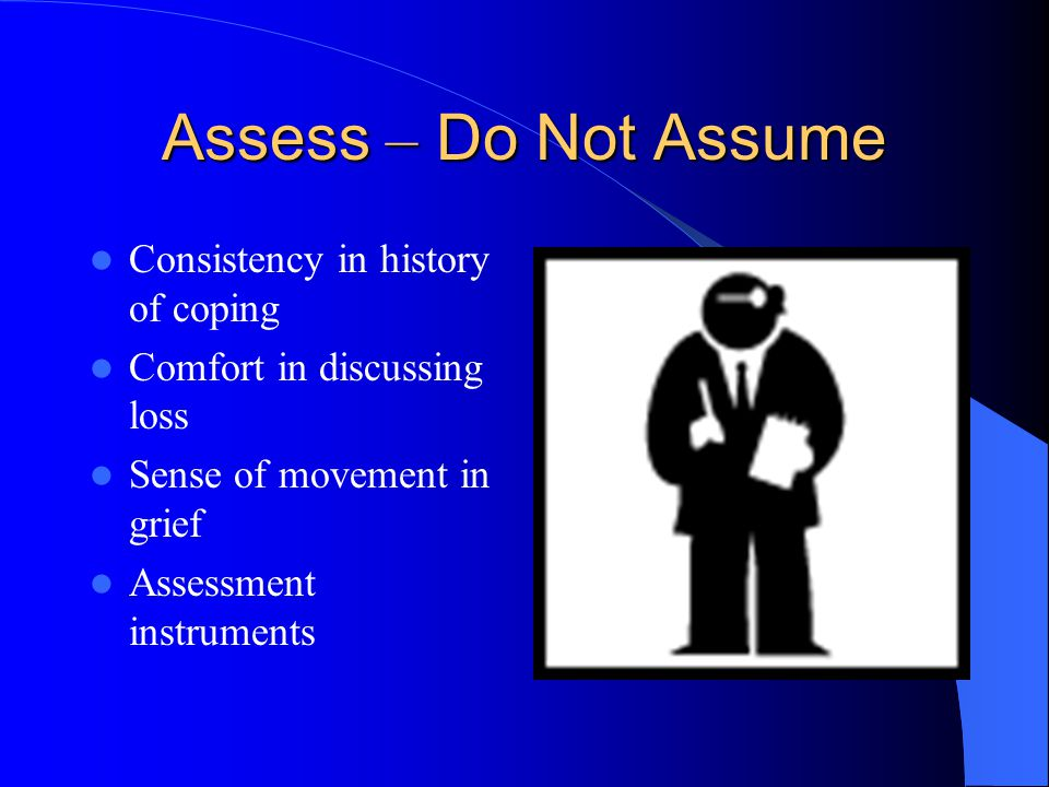 Assess – Do Not Assume Consistency in history of coping