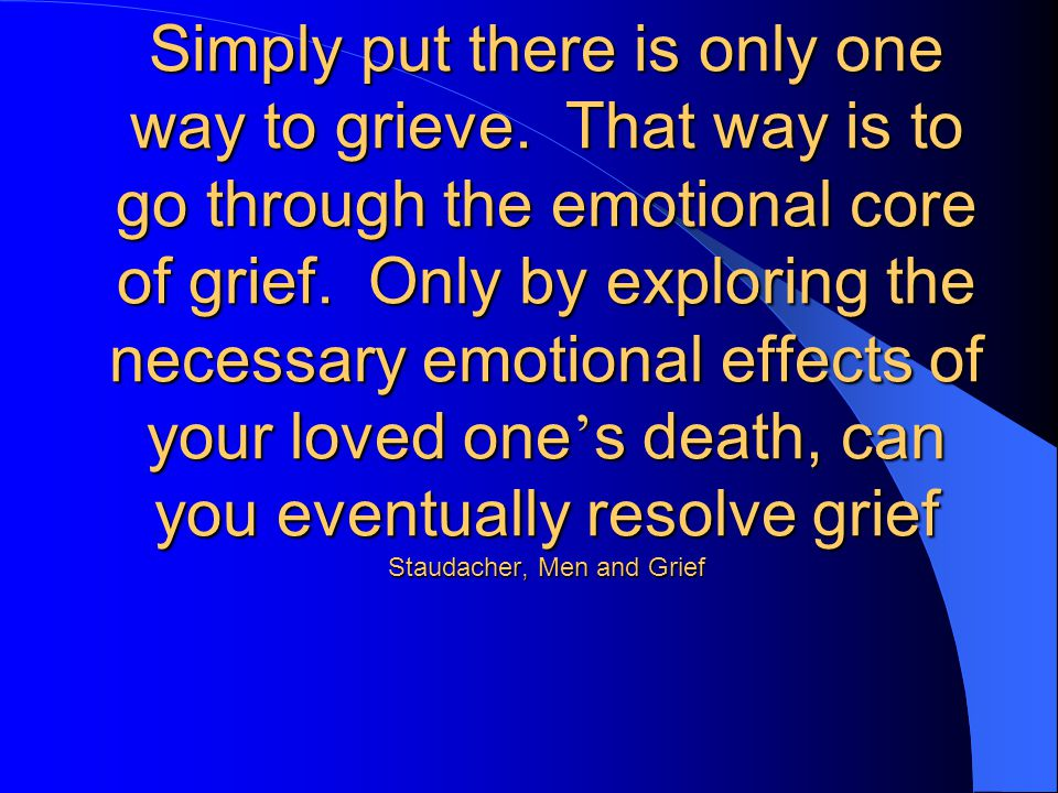 Simply put there is only one way to grieve