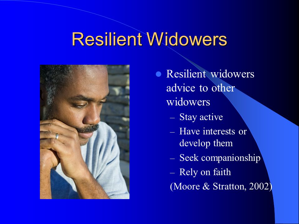 Resilient Widowers Resilient widowers advice to other widowers