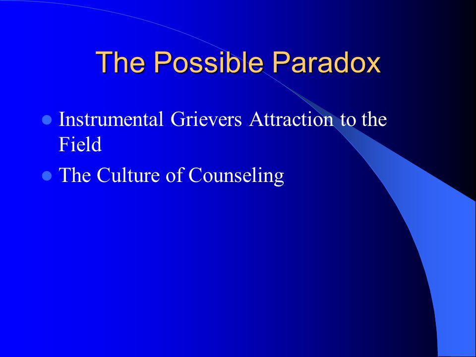 The Possible Paradox Instrumental Grievers Attraction to the Field