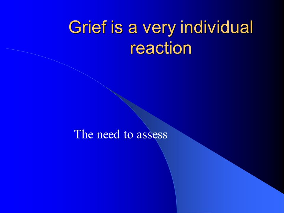 Grief is a very individual reaction