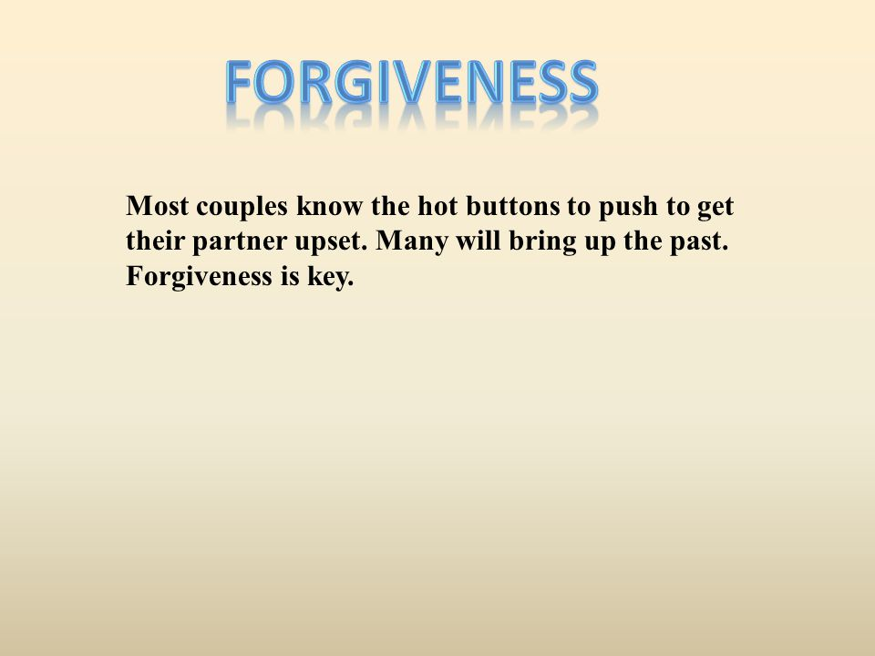 forgiveness Most couples know the hot buttons to push to get their partner upset.