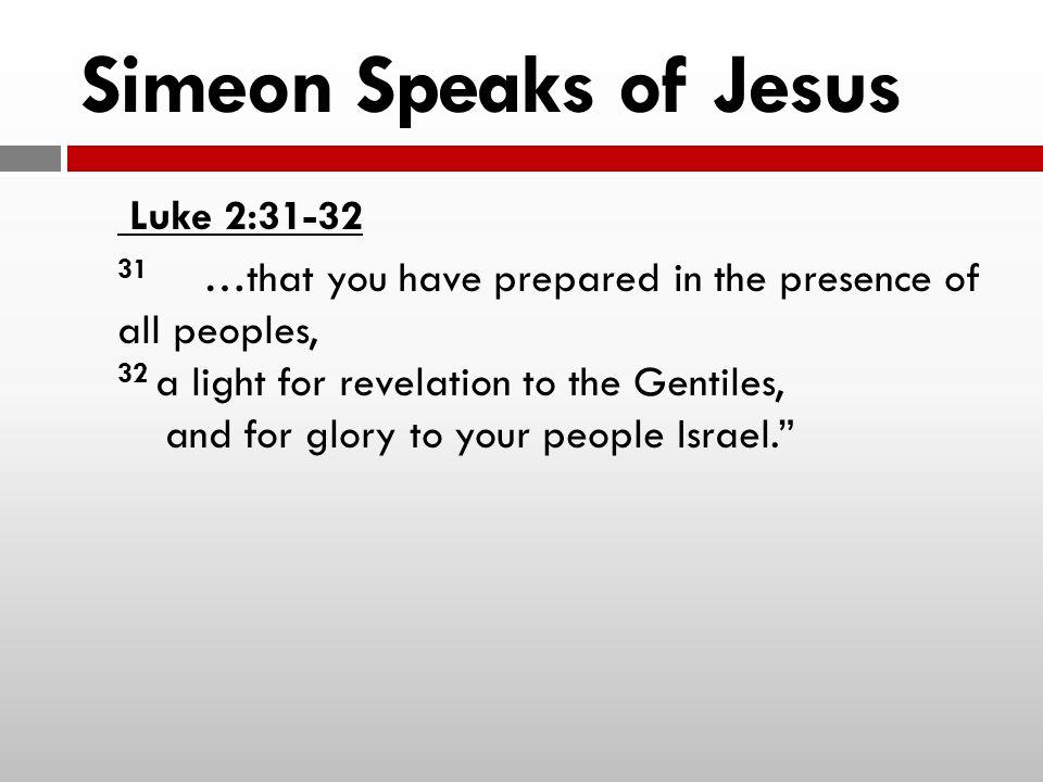 Simeon Speaks of Jesus Luke 2:31-32