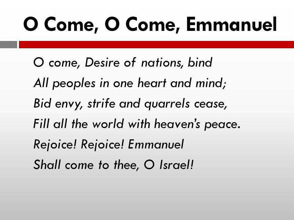 O Come, O Come, Emmanuel O come, Desire of nations, bind