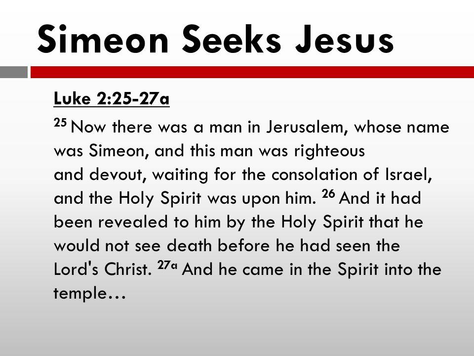 Simeon Seeks Jesus Luke 2:25-27a
