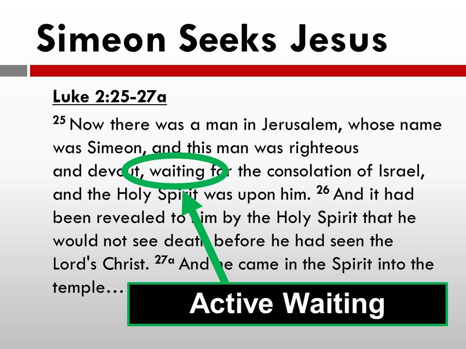 Simeon Seeks Jesus Active Waiting Luke 2:25-27a