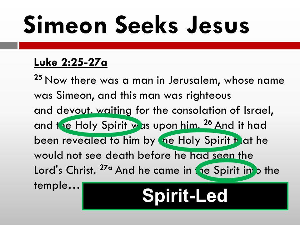 Simeon Seeks Jesus Spirit-Led Luke 2:25-27a