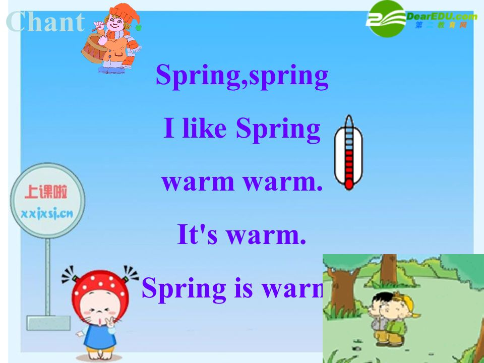 Spring,spring I like Spring warm warm. It s warm. Spring is warm.