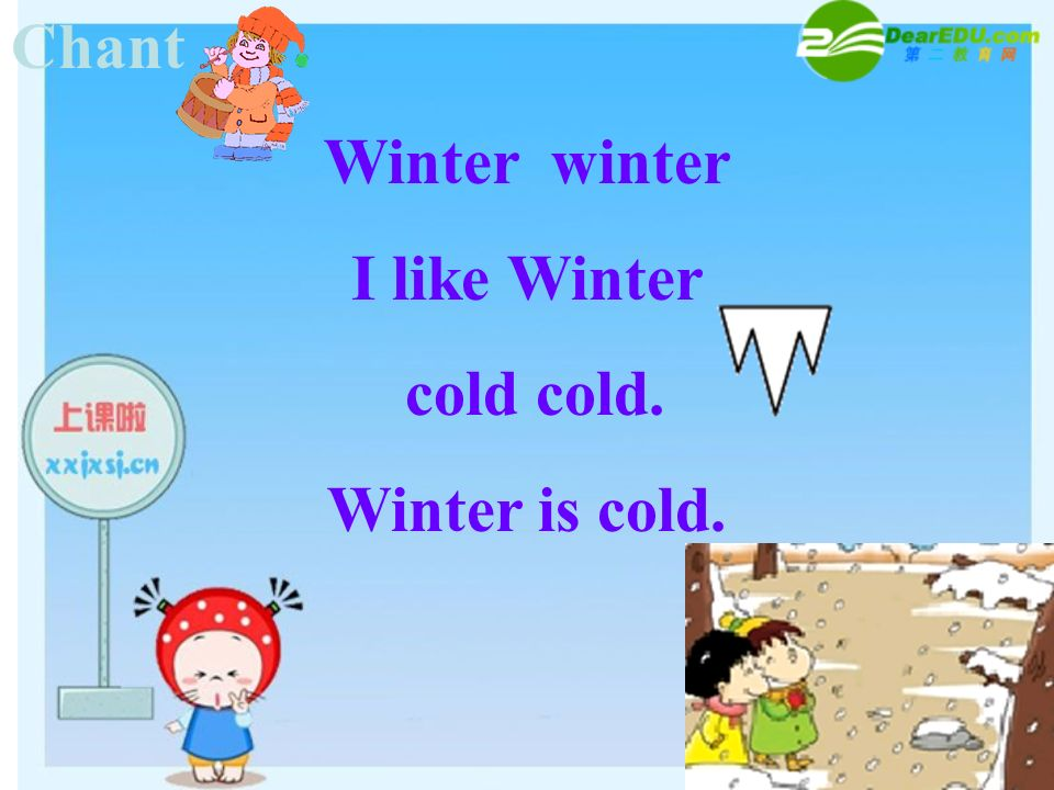 Winter winter I like Winter cold cold. Winter is cold.