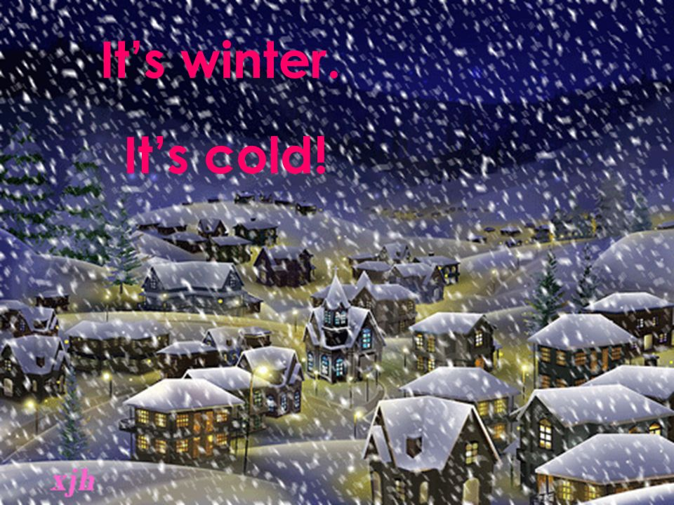 It's winter. It's cold! 本资料来自于资源最齐全的21世纪教育网www.21cnjy.com