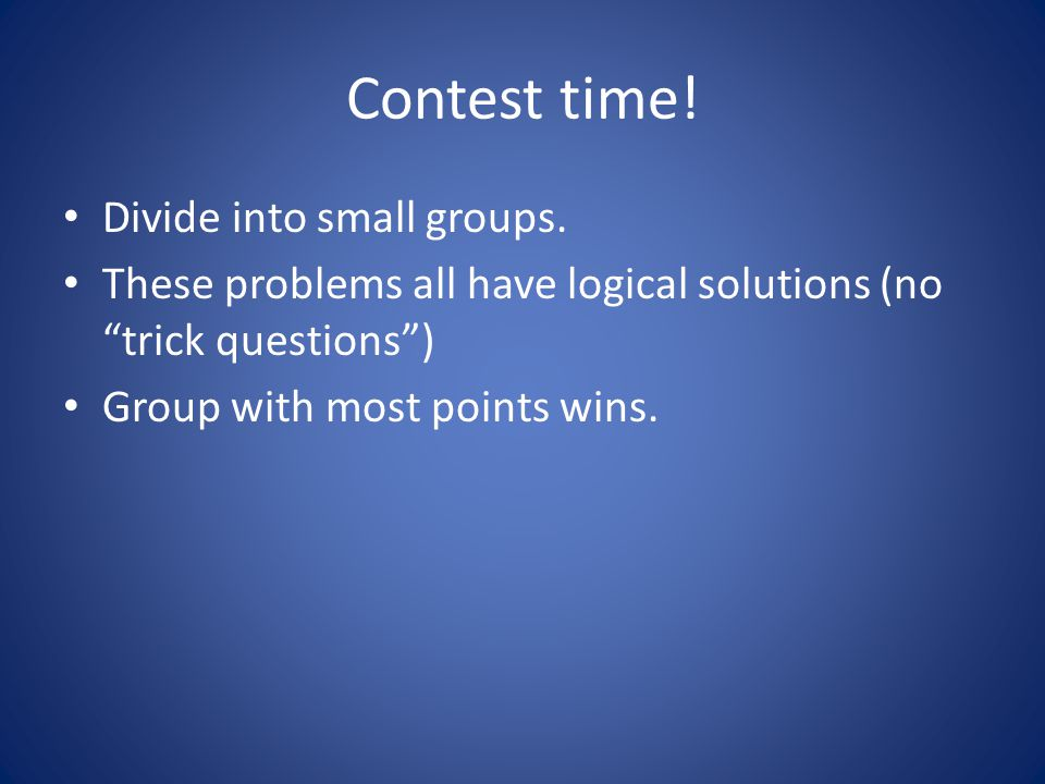Contest time! Divide into small groups.