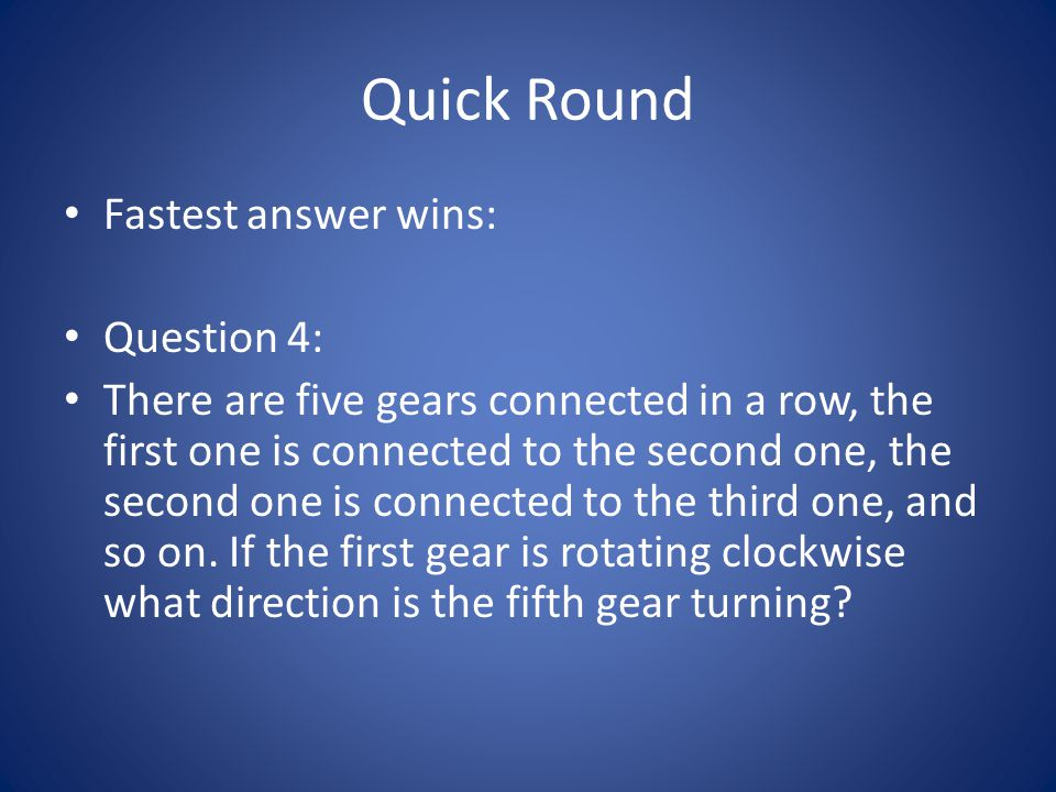Quick Round Fastest answer wins: Question 4: