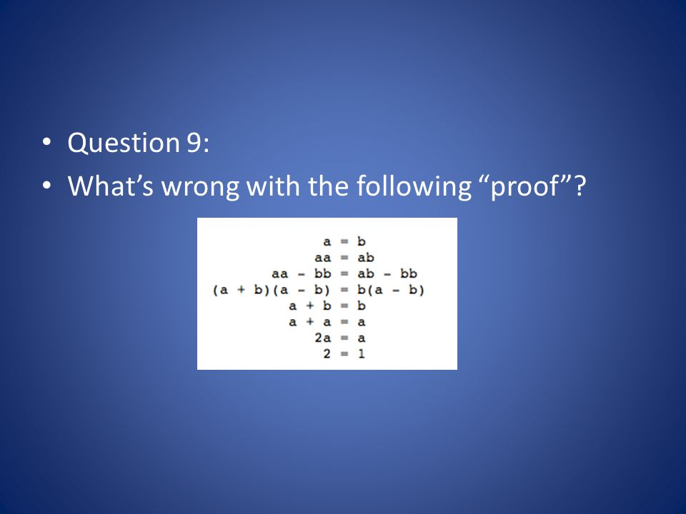 Question 9: What's wrong with the following proof