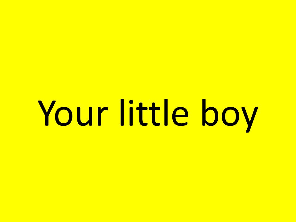 Your little boy