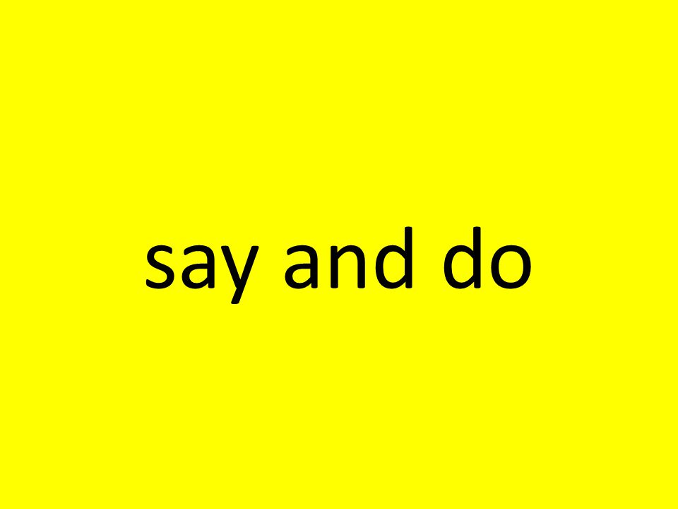 say and do