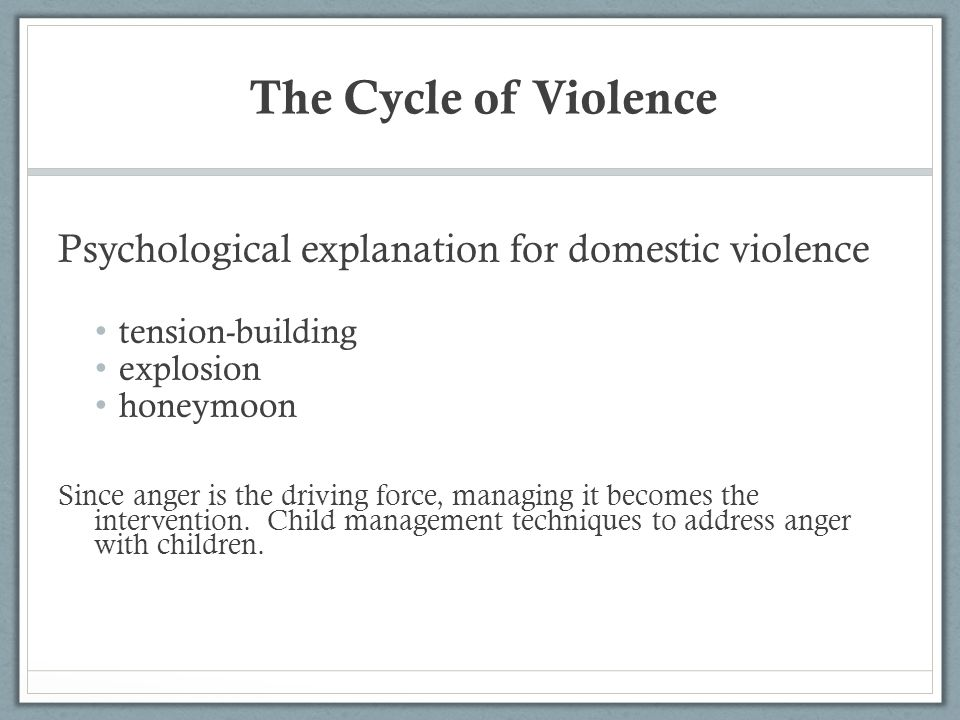 The Cycle of Violence Psychological explanation for domestic violence