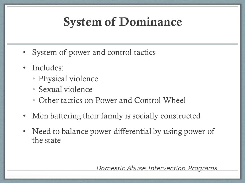System of Dominance System of power and control tactics Includes: