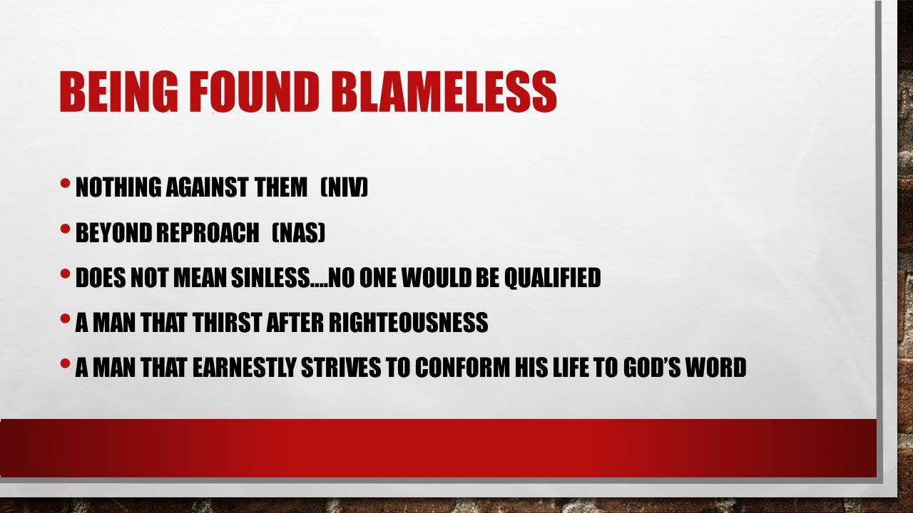 Being found blameless Nothing against them (NIV) Beyond reproach (NAS)