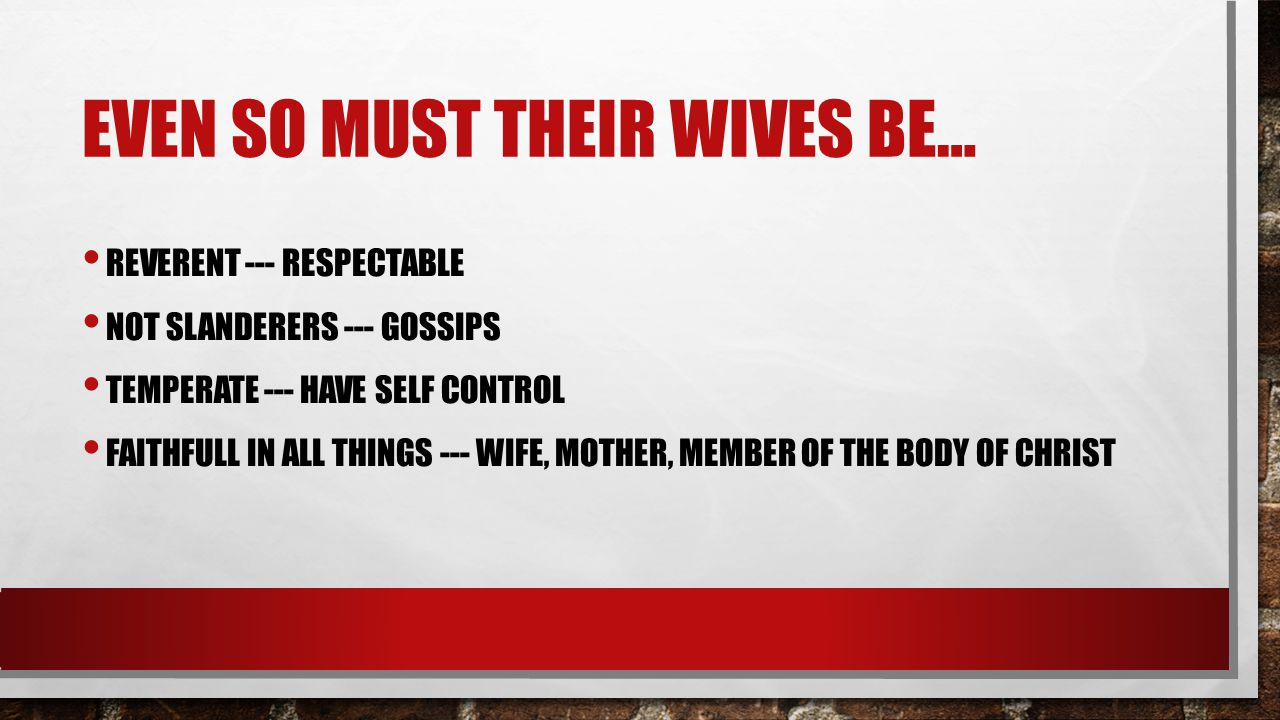 Even so must their wives be…