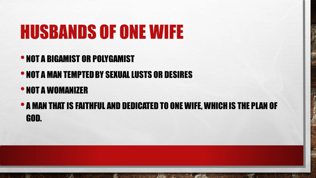 Husbands of one wife Not a bigamist or polygamist