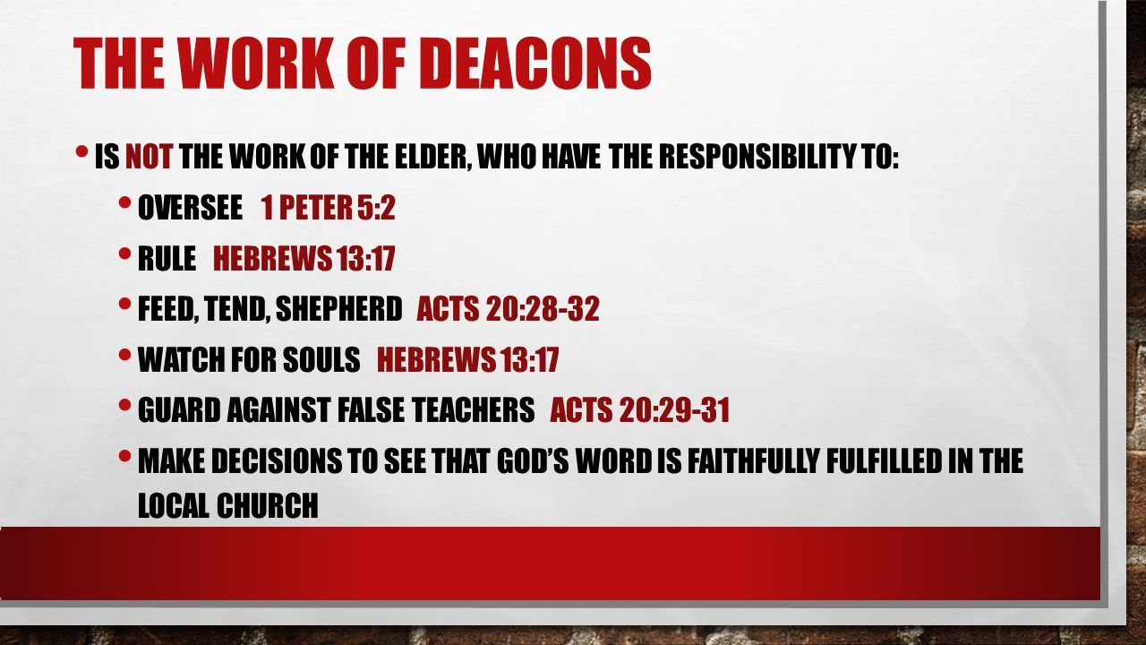 The work of deacons Is not the work of the elder, who have the responsibility to: Oversee 1 peter 5:2.